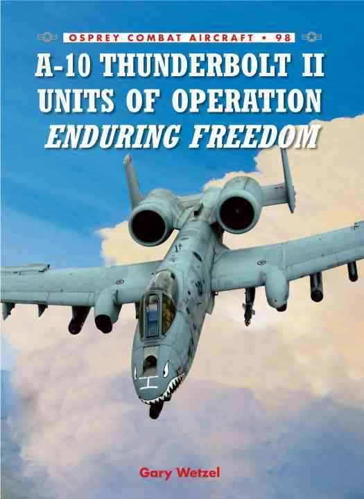 A-10 Thunderbolt II Units of Operation Enduring Freedom By Wetzel, Gary/ Laurier, Jim (ILT)